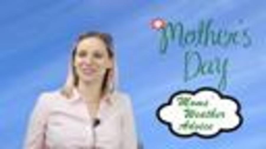Mother-s Day Weather Advice from your Mom
